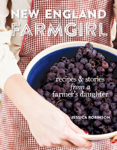 New England Farmgirl: Recipes and Stories from a Farmer's Daughter